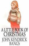 Bangs John Kendrick - A Little Book of Christmas [eK�nyv: epub,  mobi]
