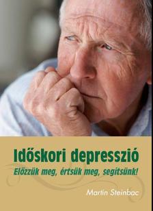 STEINBAC, MARTIN - Időskori depresszió - Előzzük meg, értsük meg, segítsünk!