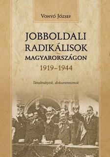 Vony� J�zsef - Jobboldali radik�lisok Magyarorsz�gon 1919-1944 - Tanulm�nyok, dokumentumok [eK�nyv: epub, mobi]