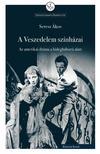 Seress Ákos - A Veszedelem színházai. Az amerikai dráma a hidegháború alatt