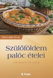 Horváth Éva - Szülőföldem palóc ételei - válogatott receptek [eKönyv: epub,  mobi]