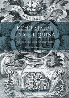 Heidl György, Raffay Endre, Tüskés Anna (szerk.) - Echo simul una et quina. Tanulmányok a pécsi székesegyházról