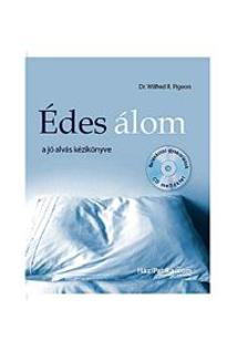 Pigeon, Wilfred R. - Édes álom - a jó alvás kézikönyve