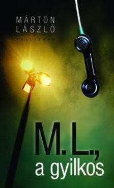 M�rton L�szl� - M. L., a gyilkos