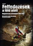 Sl�z Gy�rgy - FELFEDEZ�SEK A F�LD ALATT - MAGYARORSZ�G �J BARLANGJAI 2003-2013Discoveries under the ground - the new caves at Hungary