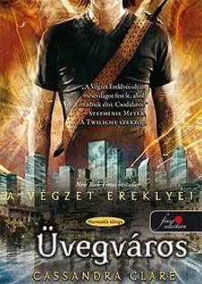 Cassandra Clare - �VEGV�ROS - A V�GZET EREKLY�I 3. - PUHA BOR�T�S