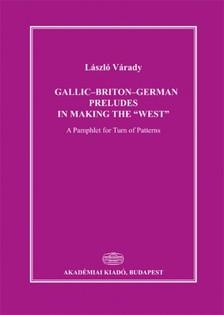 Várady László - Gallic-Briton-German Preludes in Making the West [eKönyv: epub, mobi]