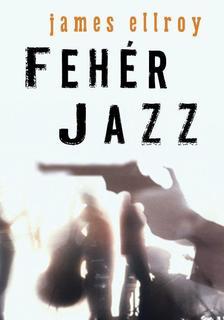 James Ellroy - Feh�r jazz #