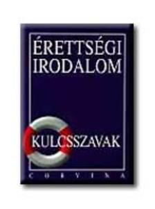 Kiss Judit - ÉRETTSÉGI IRODALOM KULCSSZAVAK