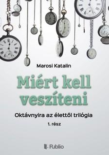 Katalin Marosi - Miért kell veszíteni? - Oktávnyira az élettől trilógia 1. rész [eKönyv: epub, mobi]