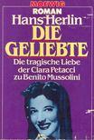 Herlin, Hans - Die Geliebte - Die tragische Liebe der Clara Petacci zu Benito Mussolini [antikvár]
