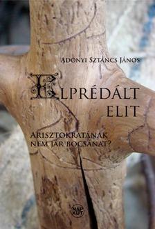 Adonyi Sztancs János - Elprédált elit