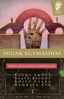 Bagdy Em�ke; Beata Bishop; B�jte Csaba; Rambala �va - Hidak egym�shoz - Emp�tia, kommunik�ci�, konfliktuskezel�s