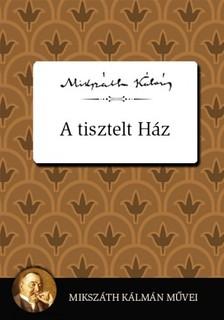 MIKSZ�TH K�LM�N - A Tisztelt H�z [eK�nyv: epub, mobi]