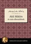 MIKSZ�TH K�LM�N - Akli Mikl�s �s m�s elbesz�l�sek [eK�nyv: epub,  mobi]