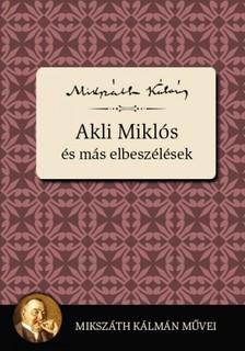 MIKSZÁTH KÁLMÁN - Akli Miklós és más elbeszélések [eKönyv: epub, mobi]